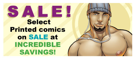 Select PRINTED erotic gay comics on sale at INCREDIBLE savings